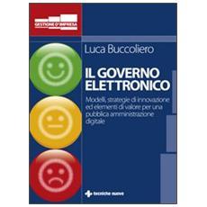 Governo elettronico. Modelli strategie e soluzioni innovative per una pubblica amministrazione digitale