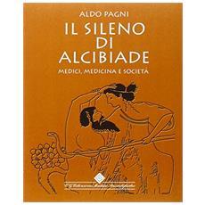 Sileno di Alcibiade. Medici, medicina e società (Il)