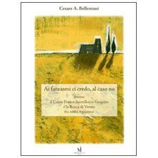 Ai fantasmi ci credo, al caso no ovvero il conte Franco Santellocco Gargano e la Rocca di Vernio fra realt� e mistero
