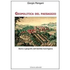 Geopolitica del paesaggio. Storie e geografie dell'identità marchigiana