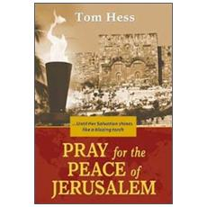 Pray for the peace of Jerusalem. Until her salvation shines like a blazing torch