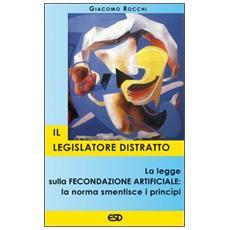 Legislatore distratto. La legge sulla fecondazione artificiale: la norma smentisce i principi (Il)