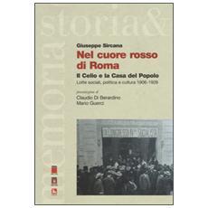 Nel cuore rosso di Roma. Il Celio e la Casa del Popolo. Lotte sociali, politica e cultura (1906-1926)