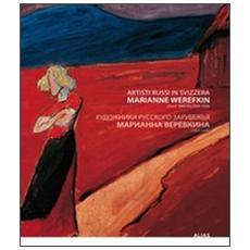Artisti russi in Svizzera. Marianne Werefkin (Tula 1860-Ascona 1938) . Ediz. italiana e russa