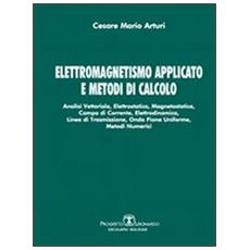 Elettromagnetismo applicato e metodi di calcolo. Analisi vettoriale, elettrostatica, magnetostatica, campo di corrente, elettrodinamica, linee di trasmissione. . .