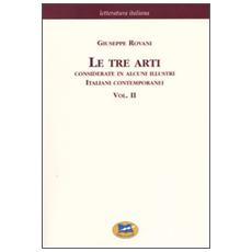 Tre arti. Considerate in alcuni illustri italiani contemporanei (Le) . Vol. 2