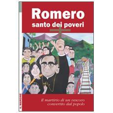 Romero santo dei poveri. Il martirio di un vescovo convertito dal popolo