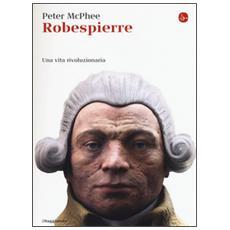 Robespierre. Una vita rivoluzionaria