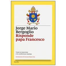 Risponde papa Francesco. Tutte le interviste e le conferenze stampa