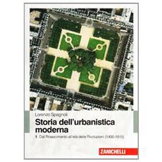 Storia dell'urbanistica moderna. Vol. 1: Dal Rinascimento all'età delle Rivol uzioni (1400-1815)