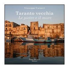 Taranto vecchia. Le pietre e il mare