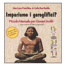 Impariamo i geroglifici? Piccolo manuale per giovani scribi. Con CD-ROM