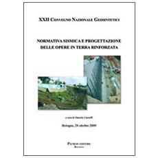Normativa sismica e progettazione delle opere in terra rinforzata. 22° Convegno nazionale Geosintetici (Bologna 2009)