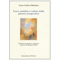 Luce, tenebra e colore nella pittura terapeutica. Trascritto da appunti e conferenze registrate di Margreet Meijer