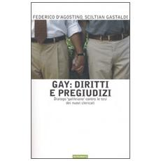 Gay. Diritti e pregiudizi. Dialogo �galileiano� contro le tesi dei nuovi clericali