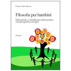 Filosofia per bambini. Educazione e cittadinanza democratica. Una prospettiva europea