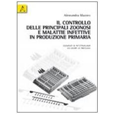 Il controllo delle principali zoonosi e malattie infettive in produzione primaria. Elementi di infettivologia ed esempi di profilassi
