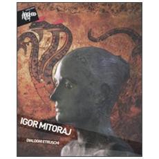 Igor Mitoraj. Dialoghi etruschi. Catalogo della mostra (Sarteano, 4 settembre-9 ottobre 2011)