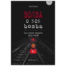 Bomba o non bomba. Alla ricerca ossessiva della verità