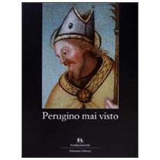 Perugino mai visto. Catalogo della mostra (Perugia, 3 luglio-12 settembre 2010)