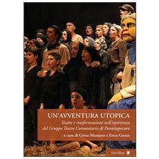 Un'avventura utopica. Teatro e trasformazione nell'esperienza del Gruppo Teatro Comunitario di Pontelagoscuro