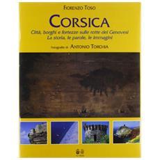 Corsica. Città, borghi e fortezze sulle rotte dei genovesi. La storia, le parole, le immagini