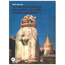 Citt� scomparse dell'Asia: Ceylon, Pagan, Angkor