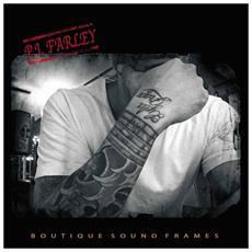 P. J. Farley - Boutique Sound Frames