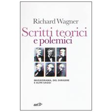 Scritti teorici e polemici. Musikdrama, Del dirigere e altri saggi