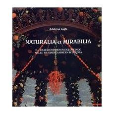 Naturalia et mirabilia. Il naturalismo enciclopedico nelle Wunderkammern d'Europa