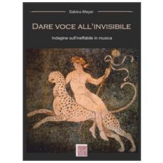 Dare voce all'invisibile. Indagine sull'ineffabile in musica