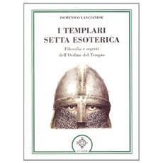 I templari, setta esoterica. Filosofia e segreti dell'Ordine del Tempio