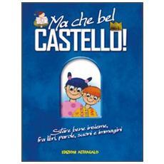 Ma che bel castello! Stare bene insieme, fra libri, parole, suoni e immagini
