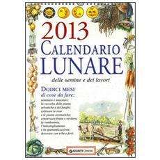 Calendario lunare delle semine e dei lavori 2013. Dodici mesi di cose da fare