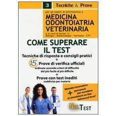 Come superare il test. Per gli esami di ammissione a medicina, odontoiatria, veterinaria e ai corsi di laurea in biologia, biotecnologie, farmacia, CTF