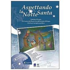 Aspettando la notte santa. Calendario d'Avvento con le canzoni del Piccolo Coro dell'Antoniano di Bologna. Con CD Audio