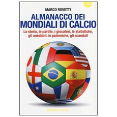 Almanacco dei mondiali di calcio. La storia, le partite, i giocatori, le statistiche, gli aneddoti, le polemiche, gli scandali