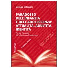 Paradosso dell'infanzia e dell'adolescenza: attualità, adultità, identità. Per una pedagogia dell'infanzia e dell'adolescenza