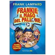 Frankie e i pirati predatori. Frankie il mago del pallone. Vol. 1