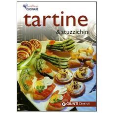 Tartine & stuzzichini. Ediz. illustrata