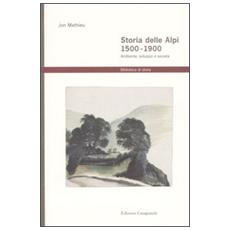 Storia delle Alpi 1500-1900. Ambiente, sviluppo e società