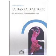 La danza d'autore. Vent'anni di danza contemporanea in Italia