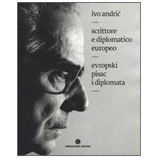 Ivo Andric. Scrittore e diplomatico europeo. Ediz. italiana e serba