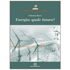 Energia. Quale futuro?