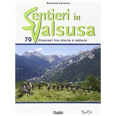 Sentieri in Valsusa. 70 itinerari tra storia e natura