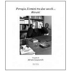 Perugia, uomini tra due secoli. . . ritratti