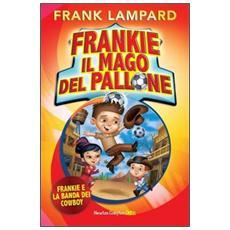 Frankie e la banda dei cowboy. Frankie il mago del pallone. Vol. 2