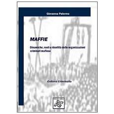 Maffie. Dinamiche, ruoli e identità delle organizzazioni criminali mafiose