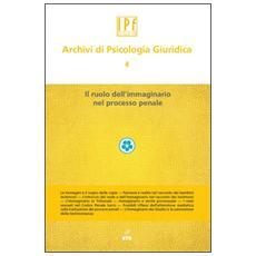 Archivi di psicologia giuridica. Vol. 4: Ruolo dell'immaginario.