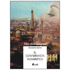 Il conformista romantico. Una storia bolognese